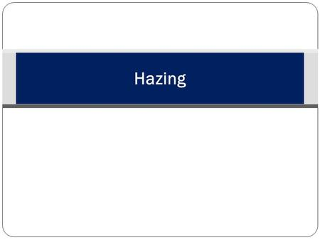 Hazing. Learning Topics Understand its importance Know its definition Learn some facts Know what to look for How to report it Know possible outcomes Know.