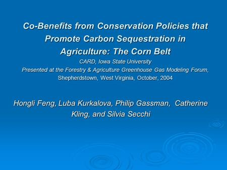 Co-Benefits from Conservation Policies that Promote Carbon Sequestration in Agriculture: The Corn Belt CARD, Iowa State University Presented at the Forestry.