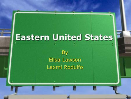Eastern United States By Elisa Lawson Laxmi Rodulfo.