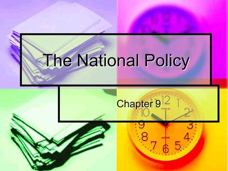 The National Policy Chapter 9. After Confederation (after 1867) Canada's 1 st Prime Minister was Conservative party leader, John A. MacDonald Canada's.