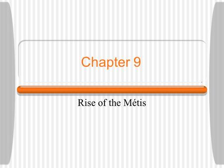 Chapter 9 Rise of the Métis.