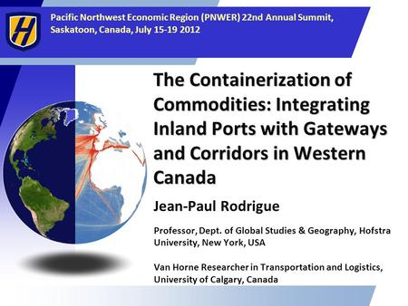 Pacific Northwest Economic Region (PNWER) 22nd Annual Summit, Saskatoon, Canada, July 15-19 2012 The Containerization of Commodities: Integrating Inland.