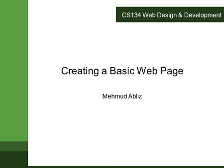 CS134 Web Design & Development Creating a Basic Web Page Mehmud Abliz.