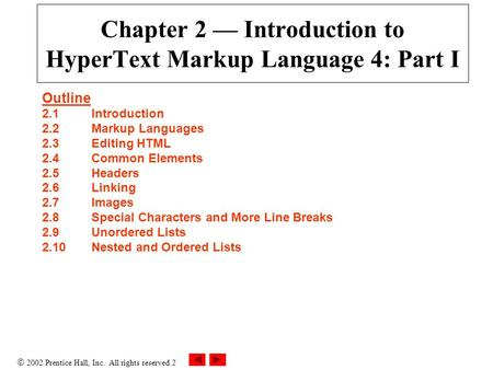  2002 Prentice Hall, Inc. All rights reserved.2 Chapter 2 — Introduction to HyperText Markup Language 4: Part I Outline 2.1Introduction 2.2Markup Languages.