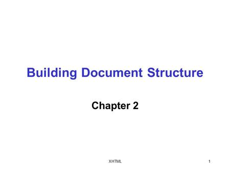 XHTML1 Building Document Structure Chapter 2. XHTML2 Objectives In this chapter, you will: Learn how to create Extensible Hypertext Markup Language (XHTML)