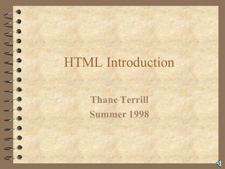 HTML Introduction Thane Terrill Summer 1998 July 1998Thane B. Terrill The Internet The Internet is world-wide system of inter-connected computer systems.