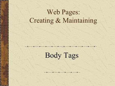 Web Pages: Creating & Maintaining Body Tags. There have been several versions of HTML since its inception. VersionYear HTML1991 HTML 2.01995 HTML 3.21997.