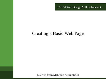 CS134 Web Design & Development Creating a Basic Web Page Exerted from Mehmud Abliz slides.