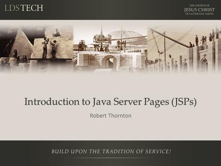Introduction to Java Server Pages (JSPs) Robert Thornton.