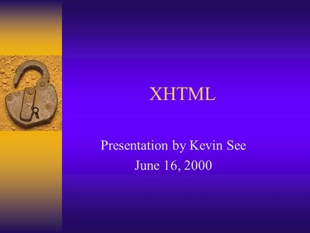 XHTML Presentation by Kevin See June 16, 2000. XML in HTML Meeting Report  May 11, 1998   19980511.html