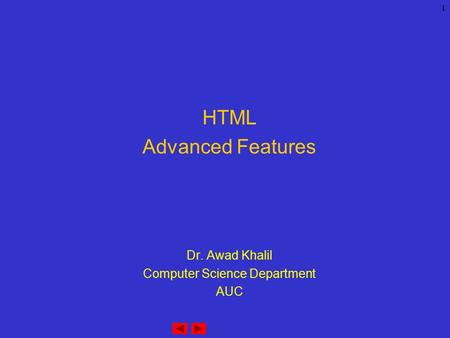 1 HTML Advanced Features Dr. Awad Khalil Computer Science Department AUC.