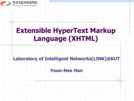 Extensible HyperText Markup Language (XHTML) Laboratory of Intelligent Youn-Hee Han.