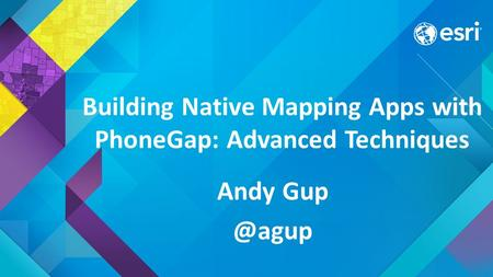 Building Native Mapping Apps with PhoneGap: Advanced Techniques Andy