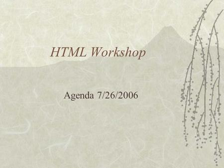 HTML Workshop Agenda 7/26/2006. Stuff from Last Week  Cache, history, URL chopping  View Source results.
