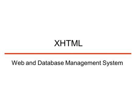 XHTML Web and Database Management System. HTML's History HTML was initially defined by Tim-Berners-Lee in 1990 at CERN (European Organization for Nuclear.