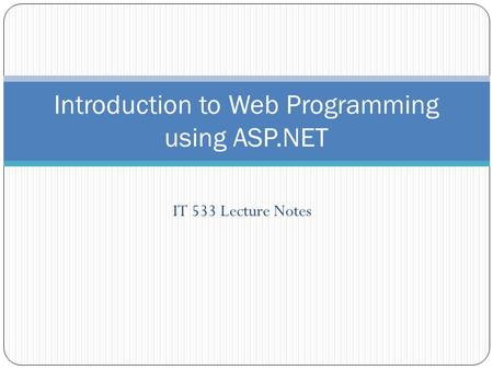 IT 533 Lecture Notes Introduction to Web Programming using ASP.NET.