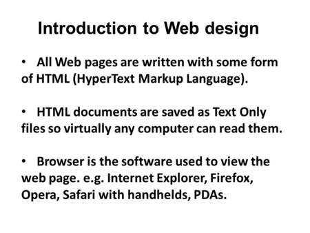 All Web pages are written with some form of HTML (HyperText Markup Language). HTML documents are saved as Text Only files so virtually any computer can.