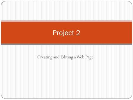 Creating and Editing a Web Page Project 2. Project Objectives Project 2: Creating and Editing a Web Page 2 Identify elements of a Web page Start Notepad.