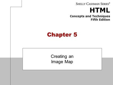 HTML Concepts and Techniques Fifth Edition Chapter 5 Creating an Image Map.