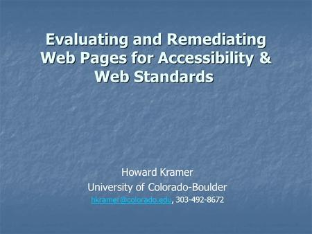 Evaluating and Remediating Web Pages for Accessibility & Web Standards Evaluating and Remediating Web Pages for Accessibility & Web Standards Howard Kramer.