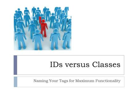 IDs versus Classes Naming Your Tags for Maximum Functionality.