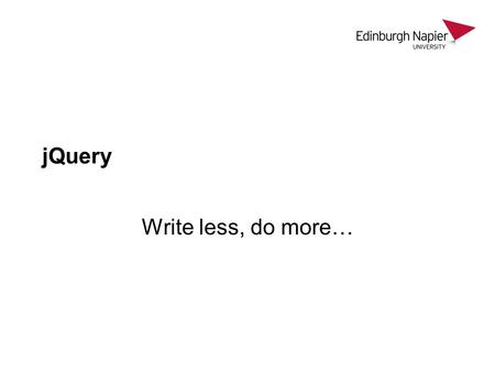 JQuery Write less, do more…. Lecture Plan jQuery – what and why The ready function Creating Content Changing Elements Applying CSS Applying functions.
