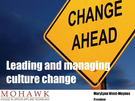 MaryLynn West-Moynes President Leading and managing culture change.