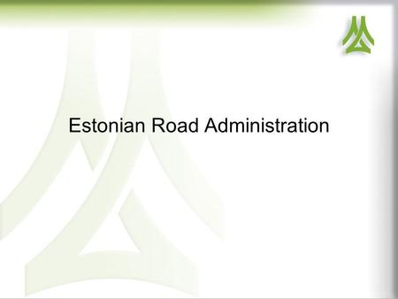 Estonian Road Administration. Estonian Main, Basic and Secondary Roads 2 The total length of national roads as of 01.01.2013 is 16 469 km i.e. 28.1% of.