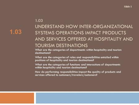 1.03 UNDERSTAND HOW INTER-ORGANIZATIONAL SYSTEMS OPERATIONS IMPACT PRODUCTS AND SERVICES OFFERED AT HOSPITALITY AND TOURISM DESTINATIONS What are the categories.