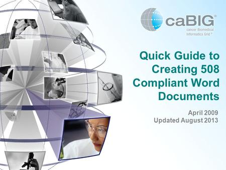 May 2007 Quick Guide to Creating 508 Compliant Word Documents April 2009 Updated August 2013.
