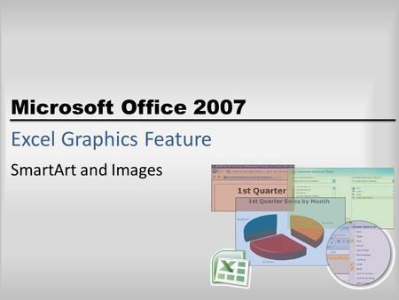 Microsoft Office 2007 Excel Graphics Feature SmartArt and Images.