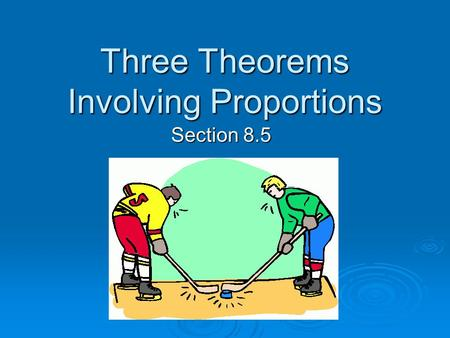 Three Theorems Involving Proportions Section 8.5.