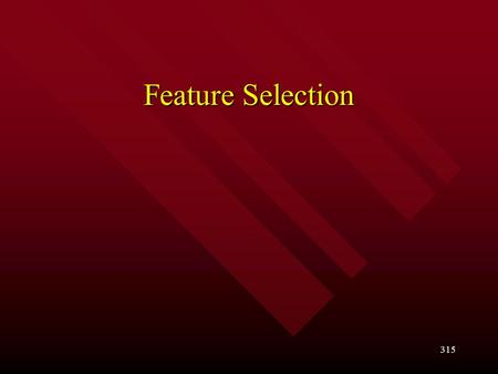 315 Feature Selection. 316 Goals –What is Feature Selection for classification? –Why feature selection is important? –What is the filter and what is the.