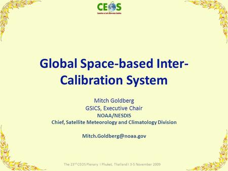 Global Space-based Inter- Calibration System Mitch Goldberg GSICS, Executive Chair NOAA/NESDIS Chief, Satellite Meteorology and Climatology Division