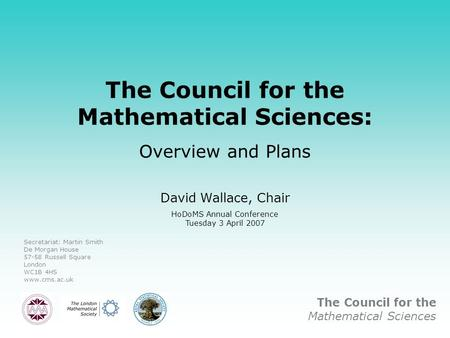 The Council for the Mathematical Sciences The Council for the Mathematical Sciences: Overview and Plans David Wallace, Chair HoDoMS Annual Conference Tuesday.