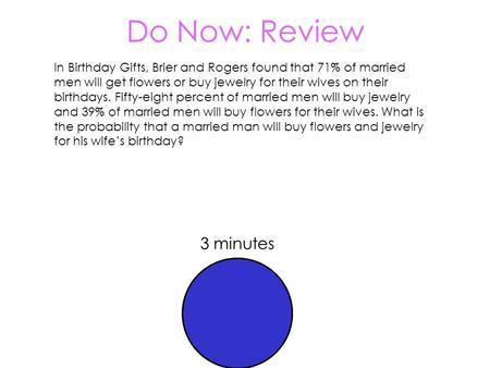 Do Now: Review In Birthday Gifts, Brier and Rogers found that 71% of married men will get flowers or buy jewelry for their wives on their birthdays. Fifty-eight.