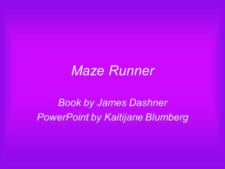 Maze Runner Book by James Dashner PowerPoint by Kaitijane Blumberg.