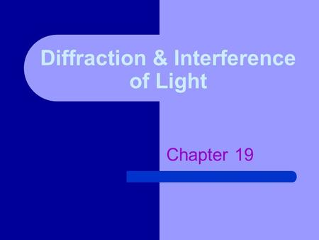 Diffraction & Interference of Light Chapter 19. 19.1 Interference Diffraction- Interference- Incoherent light-unsynchronized wave fronts Coherent light-synchronized.