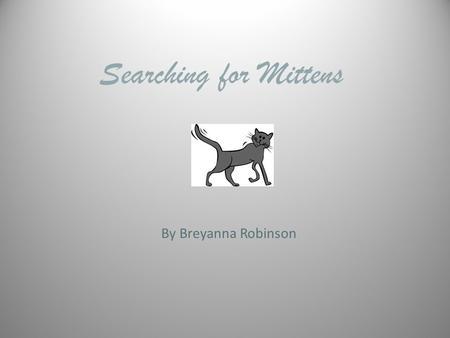 Searching for Mittens By Breyanna Robinson. There was a little girl named Jennifer. She was five years old, and her favorite thing in the whole wide world.