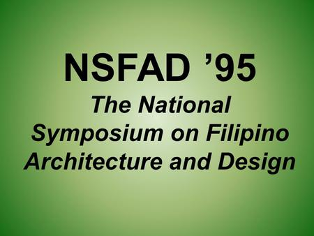 NSFAD '95 The National Symposium on Filipino Architecture and Design.