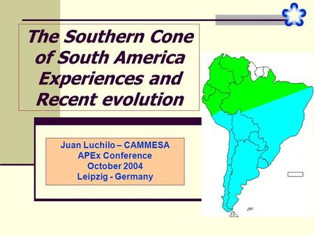The Southern Cone of South America Experiences and Recent evolution Juan Luchilo – CAMMESA APEx Conference October 2004 Leipzig - Germany.