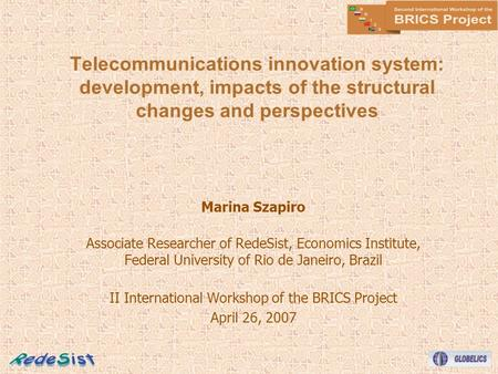 Telecommunications innovation system: development, impacts of the structural changes and perspectives Marina Szapiro Associate Researcher of RedeSist,