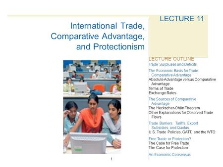1 LECTURE 11 Trade Surpluses and Deficits The Economic Basis for Trade: Comparative Advantage Absolute Advantage versus Comparative Advantage Terms of.