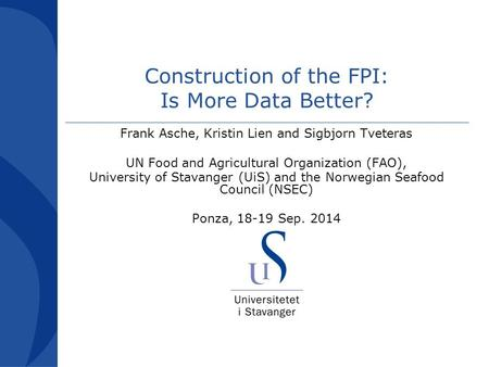 Construction of the FPI: Is More Data Better? Frank Asche, Kristin Lien and Sigbjorn Tveteras UN Food and Agricultural Organization (FAO), University of.