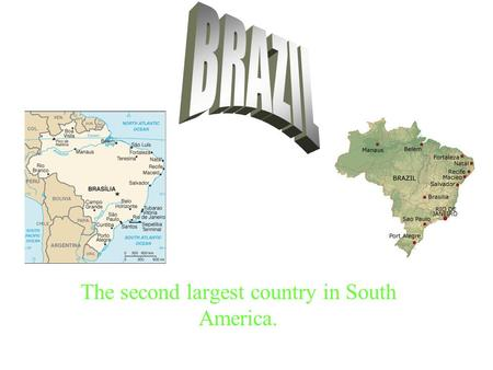 The second largest country in South America.. The Brazilian Landscape is full of trees and it has a tropic climate. It is also a country that you could.