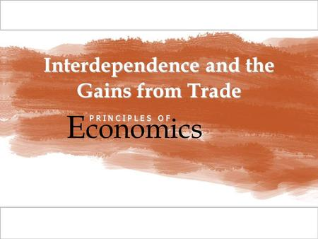 © 2009 South-Western, a part of Cengage Learning, all rights reserved C H A P T E R Interdependence and the Gains from Trade E conomics P R I N C I P L.