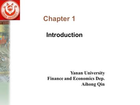 Chapter 1 Introduction Yanan University Finance and Economics Dep. Aihong Qin.