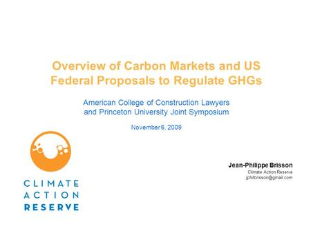 Overview of Carbon Markets and US Federal Proposals to Regulate GHGs American College of Construction Lawyers and Princeton University Joint Symposium.