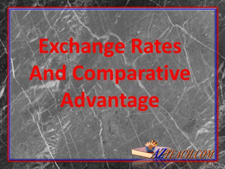 Exchange Rates And Comparative Advantage. Exchange Rates When trade is free—unimpeded by government- instituted barriers—patterns of trade and trade flows.