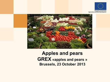 Apples and pears GREX «apples and pears » Brussels, 23 October 2013.